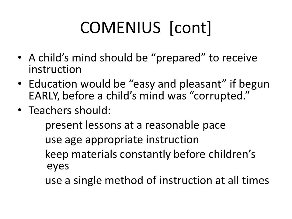 COMENIUS [cont] A child's mind should be prepared to receive instruction.